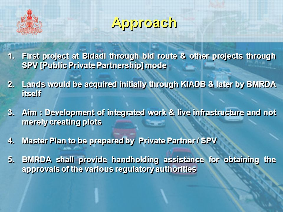 Approach First project at Bidadi through bid route & other projects through SPV [Public Private Partnership] mode.